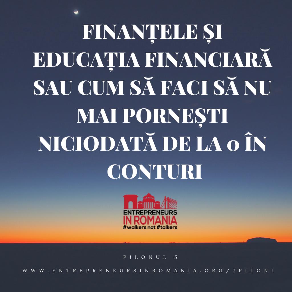 Descoperă cei 7 piloni pe care poți construi afaceri care să îți ofere libertate și abundență adevărate, pilonul 5 finanțele și educația financiară sau cum să faci să nu mai pornești niciodată de la 0 în conturi