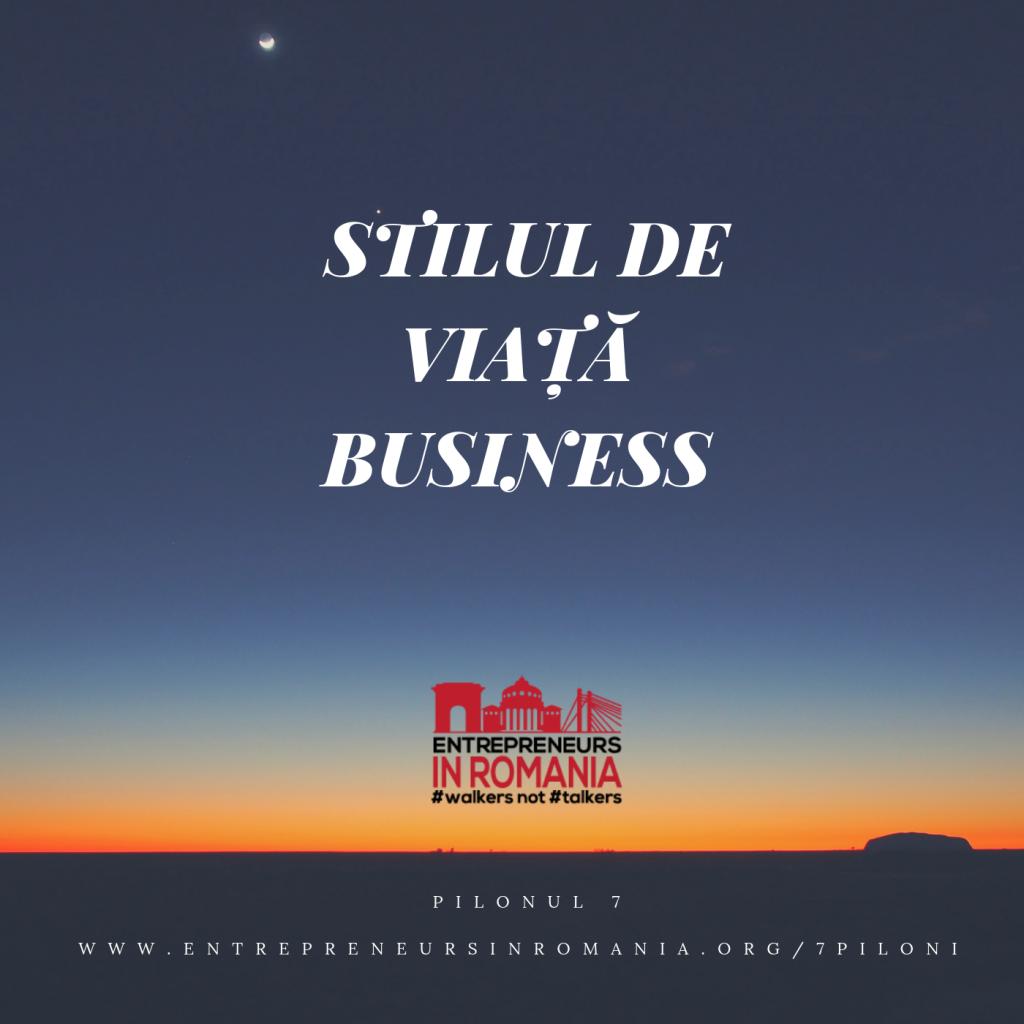 Descoperă cei 7 piloni pe care poți construi afaceri care să îți ofere libertate și abundență adevărate, pilonul  7, stilul de viață business
